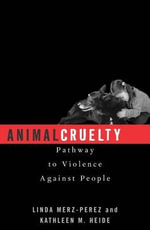 Animal Cruelty : Pathway to Violence Against People - Linda Merz-Perez