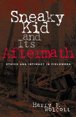Sneaky Kid and Its Aftermath : Ethics and Intimacy in Fieldwork - Harry F. Wolcott