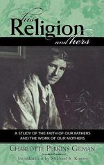 His Religion and Hers : A Study of the Faith of Our Fathers and the Work of Our Mothers - Charlotte Perkins Gilman
