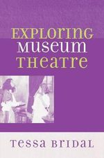 Exploring Museum Theatre : Comunication Frameworks - Tessa Bridal