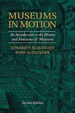 Museums in Motion : An Introduction to the History and Functions of Museums - Edward P. Alexander