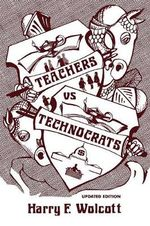 Teachers Versus Technocrats : An Educational Innovation in Anthropological Perspective - Harry F. Wolcott
