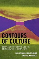 Contours of Culture : Complex Ethnography and the Ethnography of Complexity - Paul Atkinson