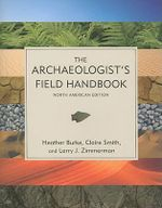 The Archaeologist's Field Handbook - Heather Burke