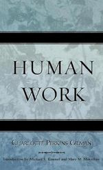 Human Work : A Study of the Faith of Our Fathers and the Work o... - Charlotte Perkins Gilman
