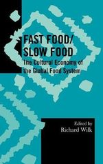 Fast Food/Slow Food : The Cultural Economy of the Global Food System