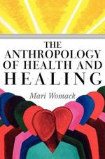 The Anthropology of Health and Healing - Mari Womack