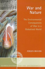 War and Nature : The Environmental Consequences of War in a Globalized World - Jurgen Brauer