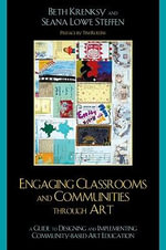Engaging Classrooms and Communities through Art : The Guide to Designing and Implementing Community-Based Art Education - Beth Krensky