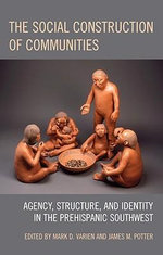 The Social Construction of Communities : Agency, Structure, and Identity in the Prehispanic Southwest - Mark D. Varien