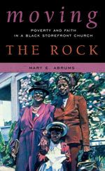 Moving the Rock : Poverty and Faith in a Black Storefront Church - Mary E. Abrums