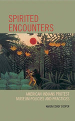 Spirited Encounters : American Indians Protest Museum Policies and Practices - Karen Coody Cooper