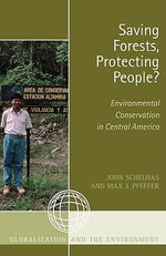 Saving Forests, Protecting People? : Environmental Conservation in Central America - John Schelhas