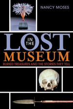 Lost in the Museum : Buried Treasures and the Stories They Tell - Nancy Moses