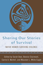 Sharing Our Stories of Survival : Native Women Surviving Violence