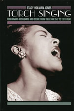 Torch Singing : Performing Resistance and Desire from Billie Holiday to Edith Piaf - Stacy Holman Jones