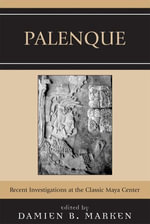 Palenque : Recent Investigations at the Classic Maya Center