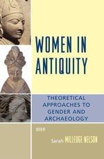 Women in Antiquity : Theoretical Approaches to Gender and Archaeology - Sarah Milledge Nelson
