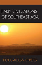 Early Civilizations of Southeast Asia - Dougald Jw O. Reilly