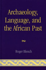 Archaeology, Language, and the African Past - Roger Blench