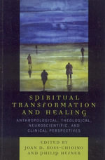 Spiritual Transformation and Healing : Anthropological, Theological, Neuroscientific, and Clinical Perspectives