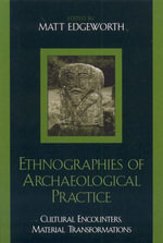 Ethnographies of Archaeological Practice : Cultural Encounters, Material Transformations