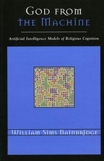 God from the Machine : Artificial Intelligence Models of Religious Cognition - William Sims Bainbridge