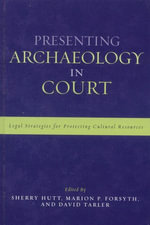 Presenting Archaeology in Court : A Guide to Legal Protection of Sites