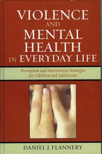 Violence and Mental Health in Everyday Life : Prevention and Intervention Strategies for Children and Adolescents - Daniel J. Flannery