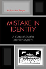 Mistake in Identity : A Cultural Studies Murder Mystery - Arthur Asa Berger