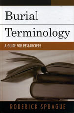 Burial Terminology : A Guide for Researchers - Roderick Sprague