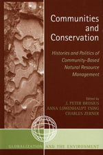 Communities and Conservation : Histories and Politics of Community-Based Natural Resource Management