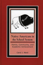 Native Americans in the School System : Family, Community, and Academic Achievement - Carol J. Ward