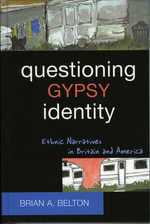 Questioning Gypsy Identity : Ethnic Narratives in Britain and America - Brian A. Belton