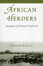African Herders : Emergence of Pastoral Traditions - Andrew B. Smith