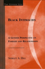 Black Intimacies : A Gender Perspective on Families and Relationships - Shirley A. Hill