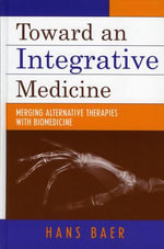Toward an Integrative Medicine : Merging Alternative Therapies with Biomedicine - Hans A. Baer