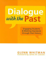 Dialogue with the Past : Engaging Students and Meeting Standards through Oral History - Glenn Whitman