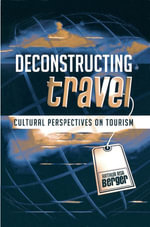 Deconstructing Travel : Cultural Perspectives on Tourism - Arthur Asa Berger