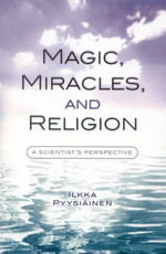 Magic, Miracles, and Religion : A Scientist's Perspective - Ilkka Pyysiäinen