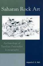 Saharan Rock Art : Archaeology of Tassilian Pastoralist Iconography - Augustin F.C. Holl