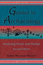 Gender in Archaeology : Analyzing Power and Prestige - Sarah Milledge Nelson
