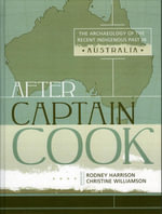 After Captain Cook : The Archaeology of the Recent Indigenous Past in Australia