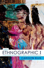 The Ethnographic I : A Methodological Novel about Autoethnography - Carolyn Ellis