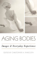 Aging Bodies : Images and Everyday Experience