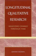 Longitudinal Qualitative Research : Analyzing Change Through Time - Johnny Saldaña