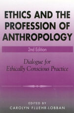 Ethics and the Profession of Anthropology : Dialogue for Ethically Conscious Practice