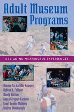 Adult Museum Programs : Designing Meaningful Experiences - Bonnie Sachatello-Sawyer