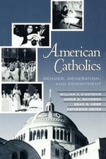 American Catholics : Gender, Generation, and Commitment - William V. D'Antonio