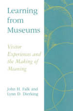 Learning from Museums : Visitor Experiences and the Making of Meaning - John H. Falk